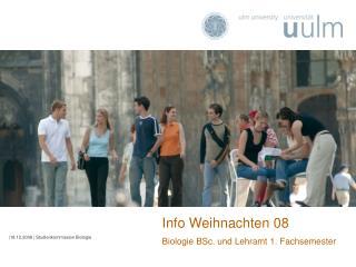 Info Weihnachten 08 Biologie BSc. und Lehramt 1. Fachsemester