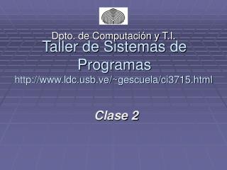 Taller de Sistemas de Programas ldcb.ve/ ~ gescuela/ci3715.html