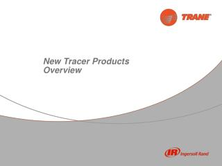 New Tracer Products Overview