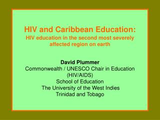 HIV and Caribbean Education:  HIV education in the second most severely affected region on earth  David Plummer Commonwe