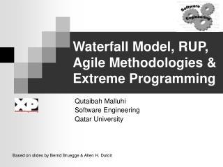 Waterfall Model, RUP,  Agile Methodologies &  Extreme Programming