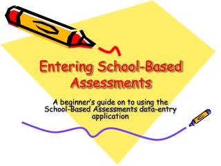 Entering School-Based Assessments