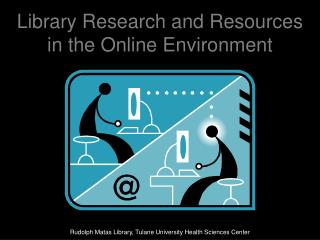 Library Research and Resources  in the Online Environment
