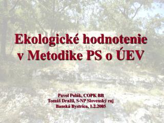 Ekologické hodnotenie v Metodike PS o ÚEV Pavol Polák, COPK BB Tomáš Dražil, S-NP Slovenský raj