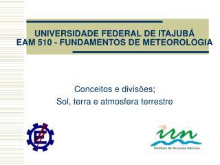UNIVERSIDADE FEDERAL DE ITAJUBÁ EAM 510 - FUNDAMENTOS DE METEOROLOGIA