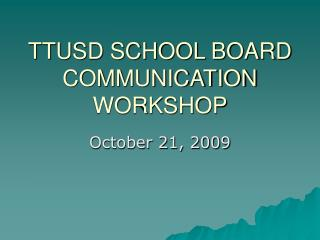 TTUSD SCHOOL BOARD COMMUNICATION WORKSHOP