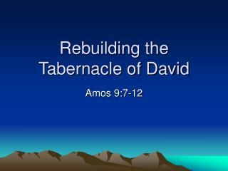 Rebuilding the  Tabernacle of David