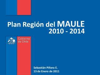 Plan Región del  MAULE 2010 - 2014