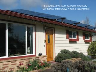 "Photovoltaic Panels to generate electricity Six ""banks"" total 6.6kW = home requirement"