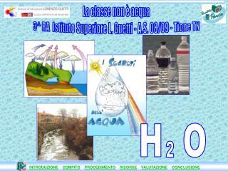 La classe non è acqua 3^ RA  Istituto Superiore L. Guetti - A.S. 08/09 - Tione TN