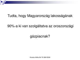 Tudta, hogy Magyarország lakosságának  90%-a ki van szolgáltatva az oroszországi gázpiacnak?