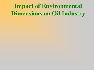 Impact of Environmental Dimensions on Oil Industry