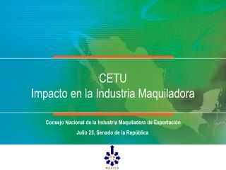 CETU Impacto en la Industria Maquiladora