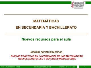 MATEM�TICAS EN SECUNDARIA Y BACHILLERATO Nuevos recursos para el aula