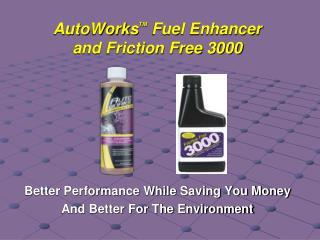 AutoWorks TM  Fuel Enhancer and Friction Free 3000