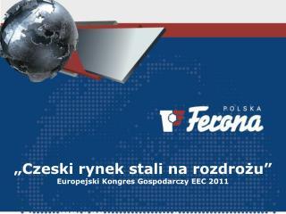 """""""Czeski rynek stali na rozdrożu"""" Europejski Kongres Gospodarczy EEC 2011"""