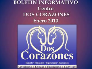 BOLETIN INFORMATIVO  Centro  DOS CORAZONES Enero 2010