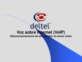 Voz sobre Internet (VoIP) Telecomunicaciones de alta calidad, al menor costo