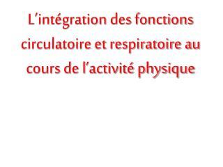 L'intégration des fonctions circulatoire et respiratoire au cours de l'activité physique