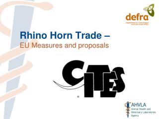 Rhino Horn Trade –  EU Measures and proposals