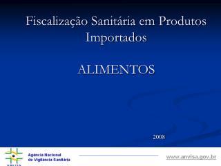 Fiscaliza  o Sanit ria em Produtos Importados  ALIMENTOS