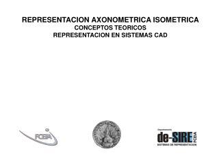 REPRESENTACION AXONOMETRICA ISOMETRICA CONCEPTOS TEORICOS REPRESENTACION EN SISTEMAS CAD