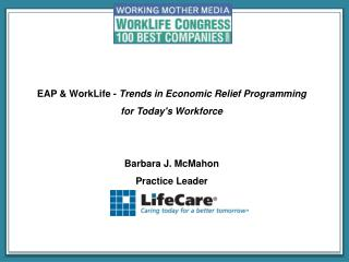 EAP & WorkLife -  Trends in Economic Relief Programming  for Today's Workforce Barbara J. McMahon