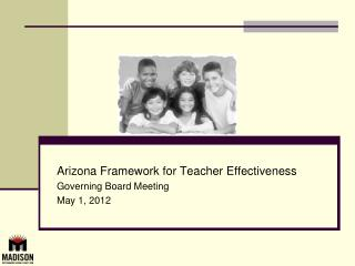 Arizona Framework for Teacher Effectiveness Governing Board Meeting May 1, 2012
