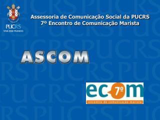 Assessoria de Comunicação Social da PUCRS 7º Encontro de Comunicação Marista