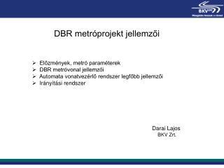 DBR metróprojekt jellemzői
