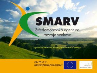 Spole?n? M?n�me a Rozv�j�me Venkov � SMARV PRV ?R III.3.1 008/005/3310a/672/001141