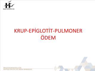KRUP-EP?GLOT?T-PULMONER �DEM