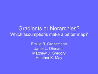 Gradients or hierarchies?   Which assumptions make a better map?