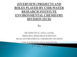 By DR OSMUND D. ANSA-ASARE, PRINCIPAL RESEARCH SCIENTIST, HEAD, ENVIRONMETAL CHEMISTRY DIVISION