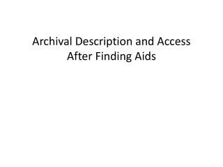 Archival Description and Access After Finding Aids