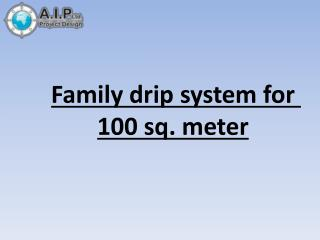 Family drip system for 100 sq. meter