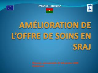 AMÉLIORATION DE L'OFFRE DE SOINS EN SRAJ