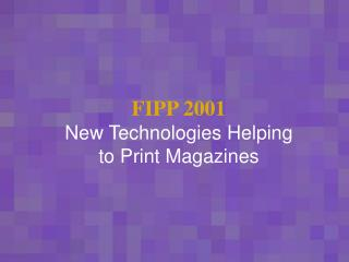 FIPP 2001 New Technologies Helping to Print Magazines
