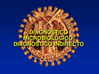 DIAGN�STICO MICROBIOL�GICO. DIAGN�STICO INDIRECTO