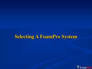 Selecting A FoamPro System