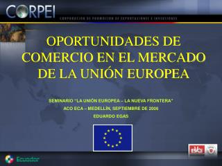 OPORTUNIDADES DE COMERCIO EN EL MERCADO DE LA UNI N EUROPEA