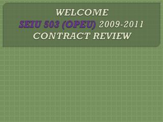 WELCOME SEIU 503 (OPEU)  2009-2011 CONTRACT REVIEW
