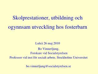 Skolprestationer, utbildning och ogynnsam utveckling hos fosterbarn Luleå 26 maj 2010