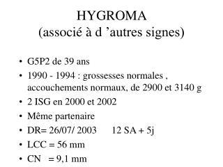 HYGROMA                        associ    d  autres signes