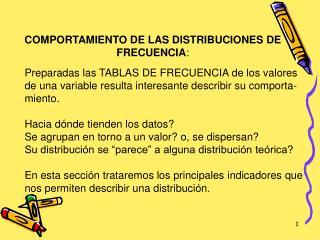 COMPORTAMIENTO DE LAS DISTRIBUCIONES DE FRECUENCIA :