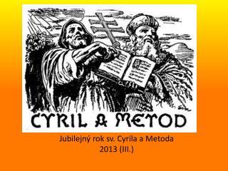 Jubilejný rok sv. Cyrila a Metoda 2013 (III.)