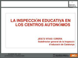 LA INSPECCI � N EDUCATIVA EN LOS CENTROS AUTON � MOS JES � S VI � AS I CIRERA