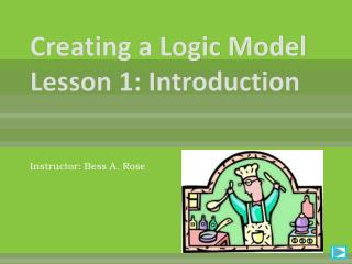 Creating a Logic Model  Lesson 1: Introduction