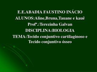 E.E.ABADIA FAUSTINO INÁCIO ALUNOS:Aline,Bruna,Tauane e kauê Profª.:Terezinha Galvan