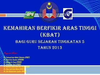 KEMAHIRAN BERFIKIR ARAS TINGGI (KBAT) BAGI GURU SEJARAH TINGKATAN 5 TAHUN 2013